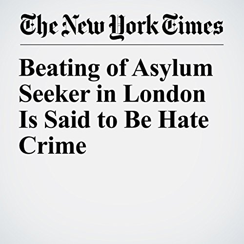 Beating of Asylum Seeker in London Is Said to Be Hate Crime copertina