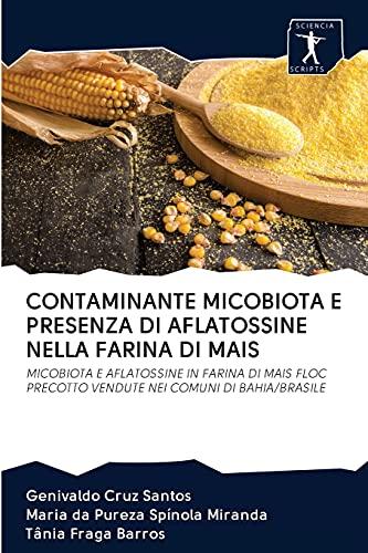 CONTAMINANTE MICOBIOTA E PRESENZA DI AFLATOSSINE NELLA FARINA DI MAIS: MICOBIOTA E AFLATOSSINE IN...