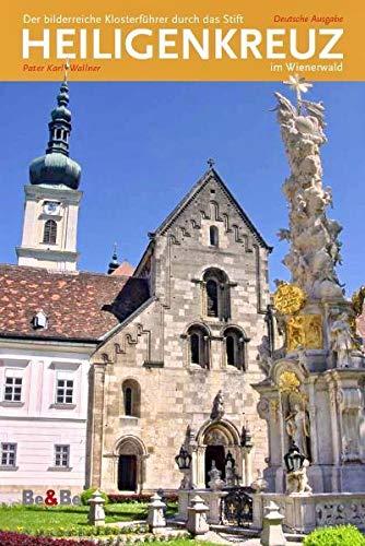 Der bilderreiche Klosterführer durch das Stift Heiligenkreuz im Wienerwald