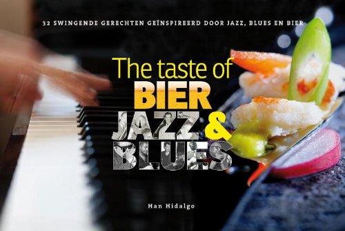 The taste of bier, jazz en blues: 32 swingende gerechten geïnspireerd door jazz, blues en bier