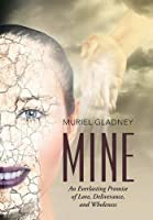 Mine: An Everlasting Promise of Love, Deliverance, and Wholeness 1490875964 Book Cover