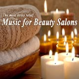 The Most Stress Relief Music for Beauty Salons (Relaxing Background Music with Nature Sounds for Beauty Salon Clinics & Center, Nail Manicure & Pedicure, Wellness Spa Center, Massage, Skin Clinic, Health & Beauty Treatments for Beauty and Well-Being)