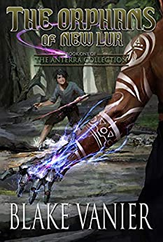 The Orphans of New Lur (The Anterra Collection Book 1) by [Blake Vanier]