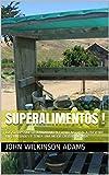 SUPERALIMENTOS !: LOS 50 TIPS QUE TE AYUDARÁN EN FORMA NATURAL A PREVENIR ENFERMEDADES Y TENER UNA...