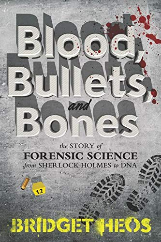 Compare Textbook Prices for Blood, Bullets, and Bones: The Story of Forensic Science from Sherlock Holmes to DNA Reprint Edition ISBN 9780062387639 by Heos, Bridget