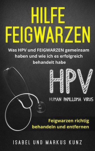 Hilfe Feigwarzen: Was HPV und FEIGWARZEN gemeinsam haben und wie ich es erfolgreich behandelt habe. Feigwarzen richtig behandeln und entfernen
