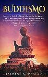 BUDDISMO: Scopri la fede buddista e le regole del karma con la meditazione e il percorso guidato per l'autoconsapevolezza e l'equilibrio interiore,sviluppa il pensiero positivo per vivere senza stress