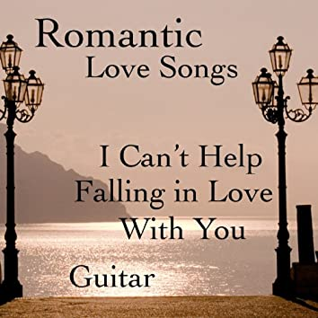 Romantic Love Songs On Guitar: I Can't Help Falling in Love With You