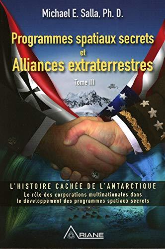 Programmes spatiaux secrets et Alliances extraterrestres Tome 3