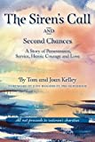 The Siren's Call and Second Chances: A Story of Perseverance, Service, Heroic Courage and Love