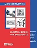 Einsätze im Bereich von Bahnanlagen: Einsatzplanung - Notfallmanagement - Alarmierung - Gefahren - Brandbekämpfung - Hilfeleistungen (Fachwissen Feuerwehr) - Christian Meyer