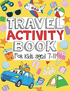 Travel Activity Book For Kids Aged 7-11: Fun And Educational Activities Including Puzzles, Colouring, Drawing, Doodling an...