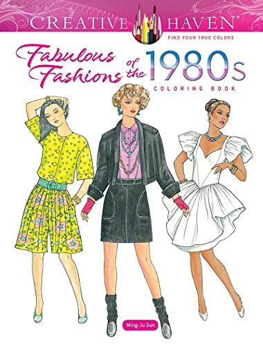 Creative Haven Fabulous Fashions of the 1980s Coloring Book (Creative Haven Coloring Books)