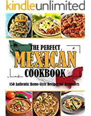 THE PERFECT MEXICAN COOKBOOK: 150 Authentic Home-Style Recipes for Beginners (English Edition)