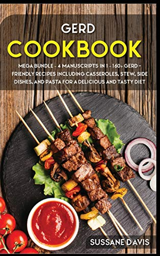 GERD COOKBOOK: MEGA BUNDLE - 4 Manuscripts in 1 - 160+ GERD- friendly recipes including casseroles, stew, side dishes, and pasta for a delicious and tasty diet