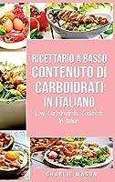 Ricettario A Basso Contenuto Di Carboidrati In italiano/ Low Carbohydrate Cookbook In Italian