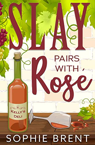 SLAY PAIRS WITH ROSE (The Kelly's Deli Cozy Murder Mysteries Book 4) by [Sophie  Brent]