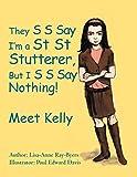 They S S Say I'm a St St Stutterer, But I S S Say Nothing!: Meet Kelly