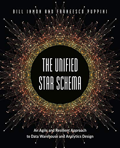 The Unified Star Schema: An Agile and Resilient Approach to Data Warehouse and Analytics Design by [Bill Inmon , Francesco Puppini]