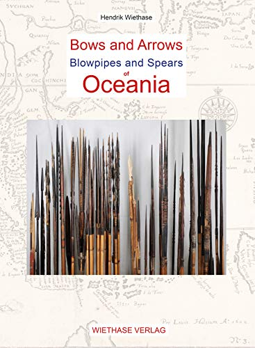 Bows and Arrows, Blowpipes and Spears of Oceania : Including the Malai Archipelago (English Edition)