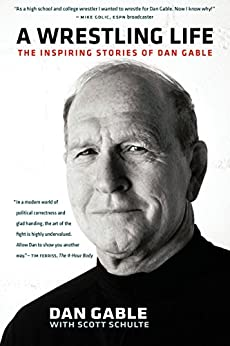 A Wrestling Life: The Inspiring Stories of Dan Gable by [Dan Gable, Scott Schulte]