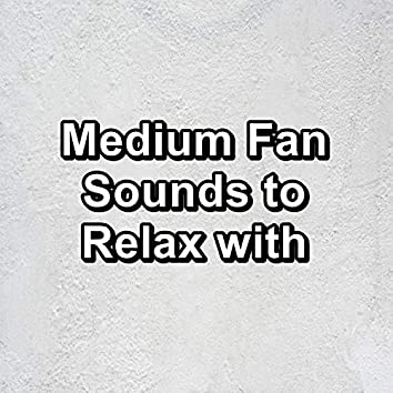 Medium Fan Sounds to Relax with