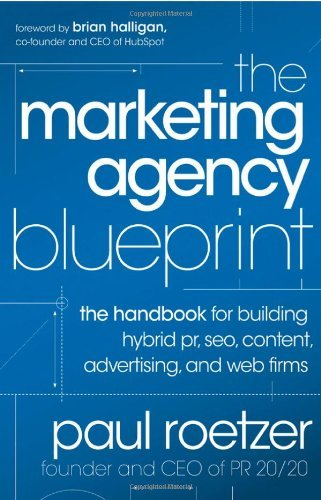 By Paul Roetzer The Marketing Agency Blueprint: The Handbook for Building Hybrid PR, SEO, Content, Advertising, and (1st First Edition) [Hardcover]
