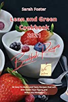 Lean and Green Cookbook 2021 Breakfast Recipes: 50 Easy-To-Make and Tasty Recipes that will Slim Down Your Figure and Make you Healthier