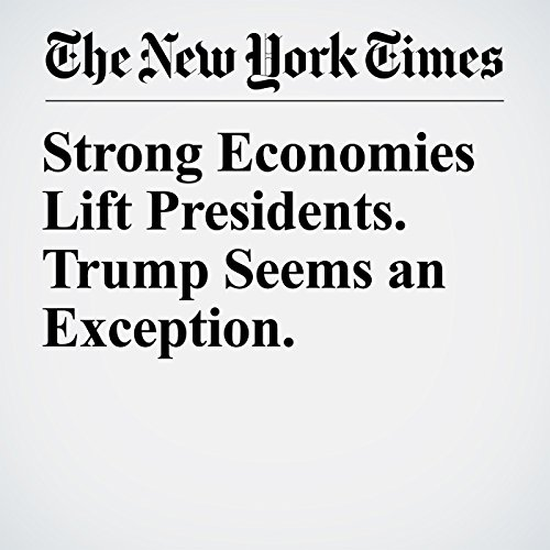 Strong Economies Lift Presidents. Trump Seems an Exception. copertina