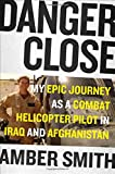 Image of Danger Close: My Epic Journey as a Combat Helicopter Pilot in Iraq and Afghanistan