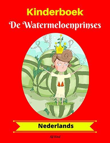 Kinderboek: De Watermeloenprinses (Nederlands) (Dutch Edition)