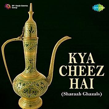 Kya Cheez Hai (Sharaab Ghazals)