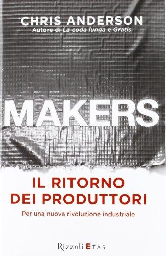 Makers. Il ritorno dei produttori. Per una nuova rivoluzione industriale