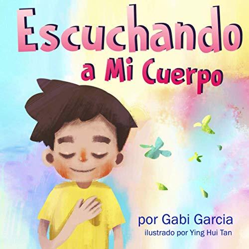 Escuchando a Mi Cuerpo: Una guía para ayudar a los niños entender la conexión entre las sensaciones físicas y sus sentimientos (Listening to my Body)