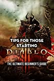 Tips For Those Starting Diablo 3: The Ultimate Beginner's Guide: Top Diablo 3 Tips For Beginners (English Edition)