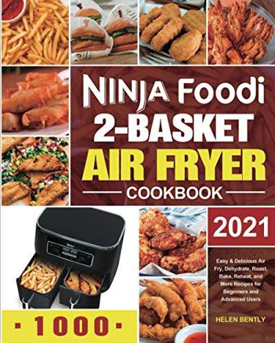 Compare Textbook Prices for Ninja Foodi 2-Basket Air Fryer Cookbook: Easy & Delicious Air Fry, Dehydrate, Roast, Bake, Reheat, and More Recipes for Beginners and Advanced Users  ISBN 9798593435699 by Bently, Helen