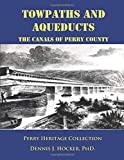 Towpaths and Aqueducts: The Canals of Perry County (Perry Heritage)