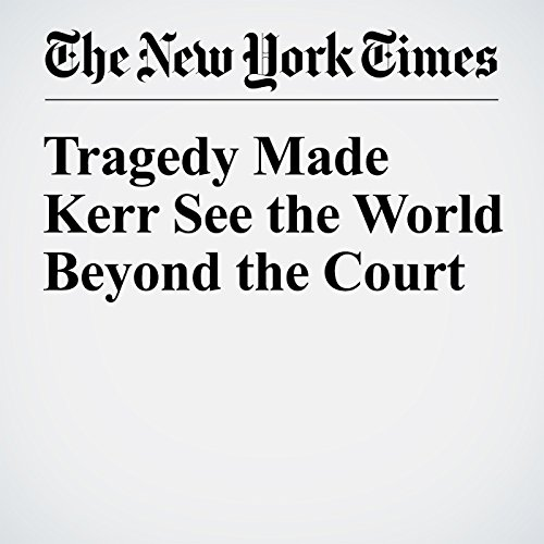 Tragedy Made Kerr See the World Beyond the Court audiobook cover art