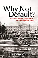 Why Not Default?: The Political Economy of Sovereign Debt (The Lawrence Stone Lectures)