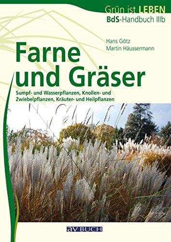 Farne und Gräser: Sumpf- und Wasserpflanzen, Knollen- und Zwiebelpflanzen, Kräuter- und Heilpflanzen (Fach- und Lehrbücher)
