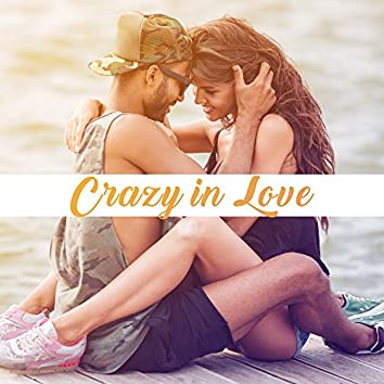 Crazy in Love – Sensual Jazz for Two, Dinner by Candlelight, Erotic Music for Sex, Romantic Night, Made to Love