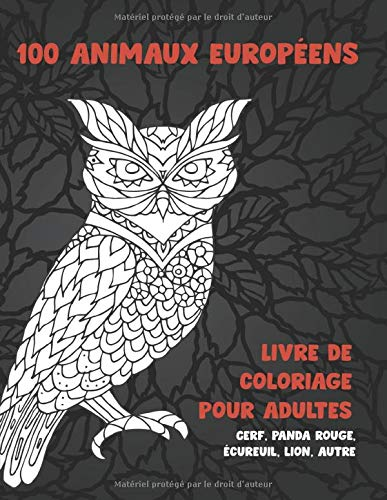 100 animaux européens - Livre de coloriage pour adultes - Cerf, panda rouge, écureuil, lion, autre