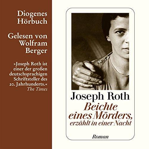 Beichte eines Mörders, erzählt in einer Nacht                   Autor:                                                                                                                                 Joseph Roth                               Sprecher:                                                                                                                                 Wolfram Berger                      Spieldauer: 6 Std. und 20 Min.     38 Bewertungen     Gesamt 4,4