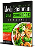 The Super Easy Mediterranean Diet Cookbook For Beginners: 500 Tested And Delicious Recipes To Kick Start a Healthy Lifestyle With Tips, 28 Days Meal Plan To Enjoy Your Food Every Day
