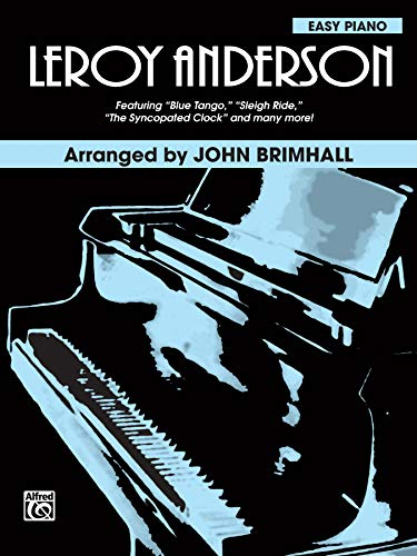 Leroy Anderson: Featuring: Blue Tango / Sleigh Ride / The Syncopated Clock and Many More! (Piano Arrangements) (Brimhall Composer)