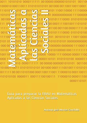 Matemáticas Aplicadas a las Ciencias Sociales II: Guia para preparar la EBAU en Matemáticas Aplicadas a las Ciencias Sociales CURSO 2019-2020