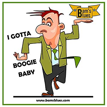 I Gotta Boogie Baby