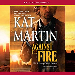 Against the Fire     The Raines of Wind Canyon, Book 2              Written by:                                                                                                                                 Kat Martin                               Narrated by:                                                                                                                                 Jack Garrett                      Length: 11 hrs and 39 mins     Not rated yet     Overall 0.0
