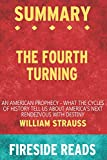 Summary of The Fourth Turning: An American Prophecy - What the Cycles of History Tells Us About America's Next Rendezvous with Destiny: by Fireside Reads
