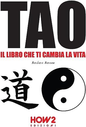 TAO: IL LIBRO CHE TI CAMBIA LA VITA (HOW2 Edizioni Vol. 100)
